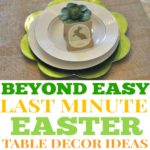 Easy Last Minute Easter Tablescapes that Anyone Can Do (and a Free Printable!)