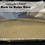 Cooking for a Crowd?  How to Bake Rice (Freezer Friendly Recipe)