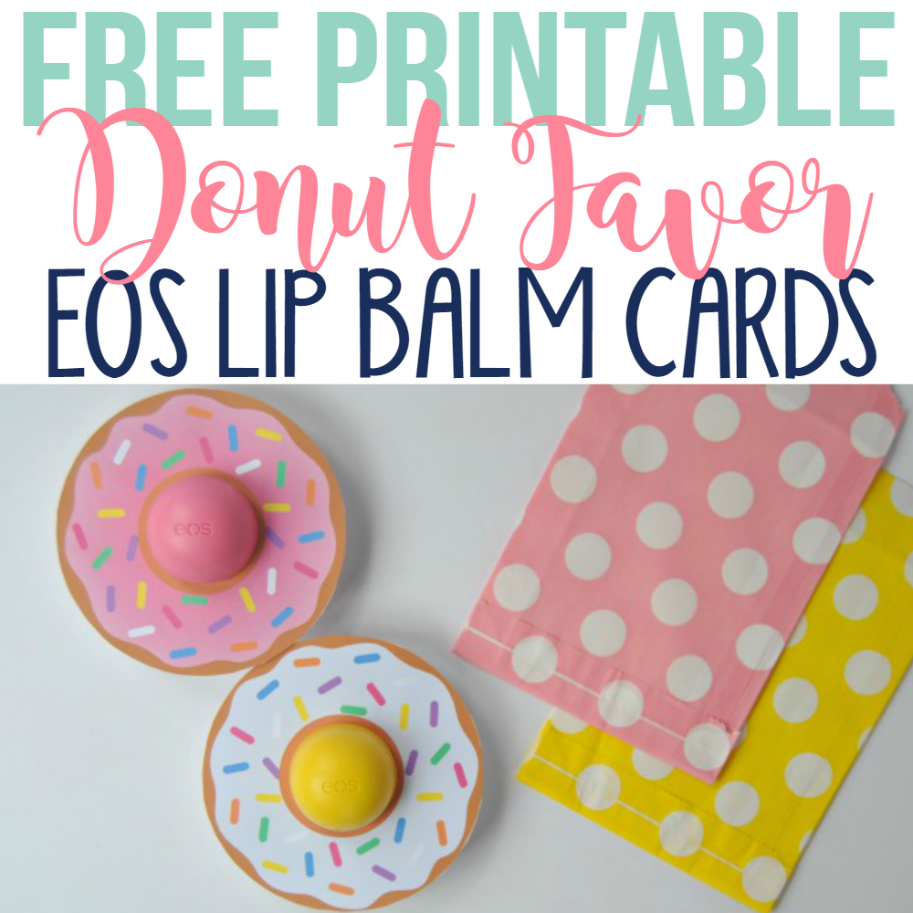 These Free Printable Donut EOS Lip Balm Cards are the perfect party favors for a Donut party, bridal shower, baby shower, teacher gift, Valentine, Mother's Day or Easter!