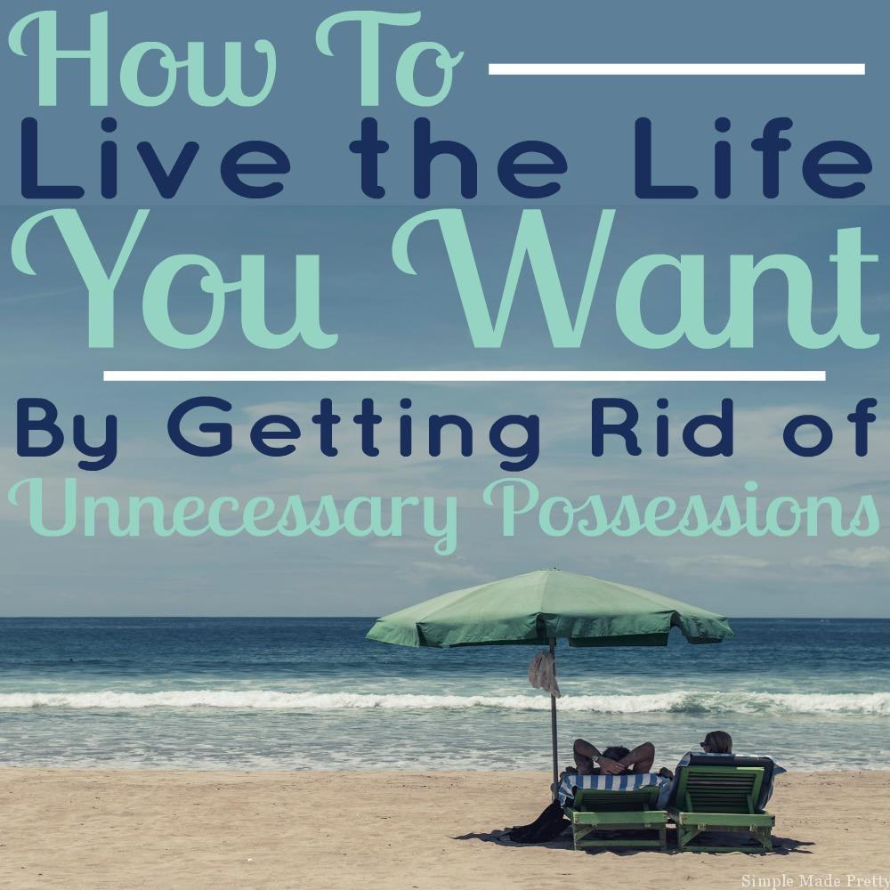 Get Rid of Unnecessary Possessions and Live the Life You Want by starting HERE.