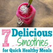 7 Smoothie Recipes for Quick Healthy Meals