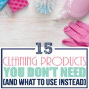 15 Cleaning Products You Don't Need (and what to use instead)