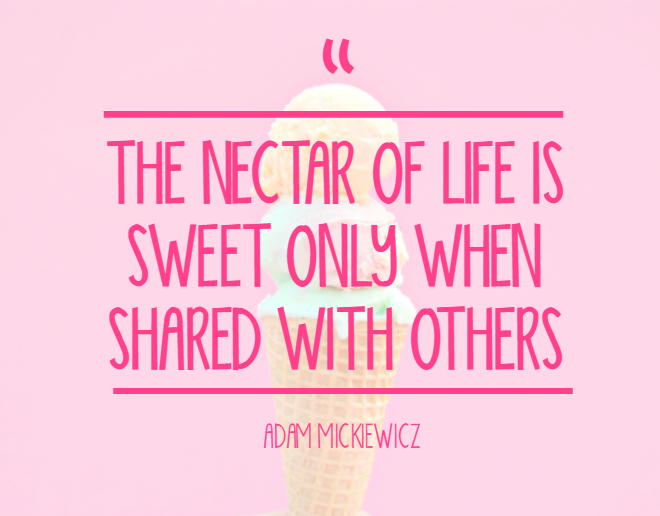 The nectar of life is sweet only when shared with others
