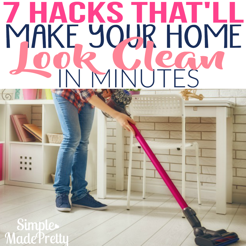 Simplifying Your Home: 7 Hacks That'll Make Your Home Look Clean In Minutes