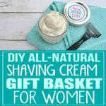 DIY All-Natural Shaving Cream and Razor Gift Basket for Women
